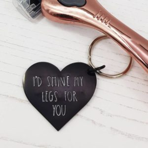 Stamped With Love - I'd Shave My Legs for You Keyring